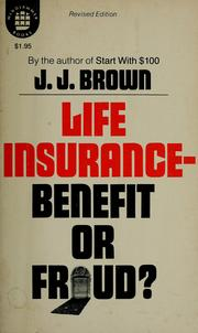 Cover of: Life insurance, benefit or fraud? | J. J. Brown
