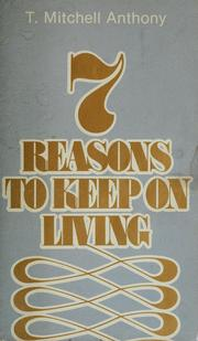 Cover of: 7 reasons to keep on living by T. Mitchell Anthony