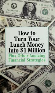 Cover of: How to turn your lunch money into $1 million by