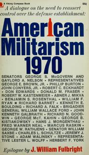 Cover of: American militarism, 1970 | Edited by Erwin Knoll and Judith Nies McFadden. Epilogue by J. William Fulbright.