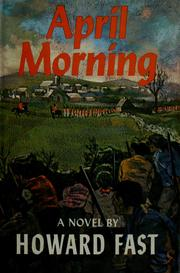 april morning by howard fast essay April morning is a story about a boy's extremely rapid transformation from boyhood to manhood there are a few significant events that can sum up the whole of his.