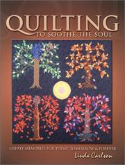 Cover of: Quilting to soothe the soul | Linda Giesler Carlson