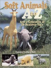 Cover of: Soft animals A to Z | Carolyn Vosburg Hall