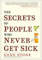 Cover of: The Secrets of People Who Never Get Sick by Gene Stone