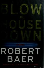 Cover of: Blow the house down | Robert Baer