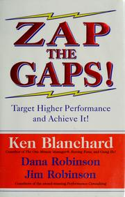 Cover of: Zap the Gaps! Target Higher Performance and Achieve It! | Kenneth H. Blanchard
