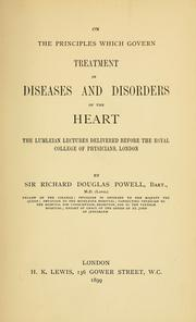 Cover of: On the principles which govern treatment in diseases and disorders of the heart by Powell, Richard Douglas Sir