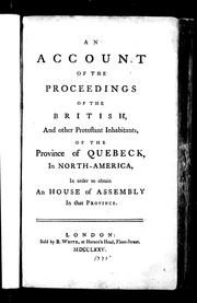 Cover of: An account of the proceedings of the British and other Protestant inhabitants of the province of Quebeck in North-America in order to obtain a house of assembly in that province | Maseres, Francis