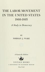 Cover of: The Labor movement in the United States, 1860-1895 | Norman Ware