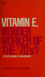 Cover of: Vitamin E, wonder worker of the 70's? | Ruth Adams