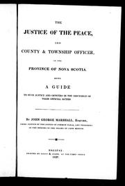 Cover of: The justice of the peace, and county and township officer in the province of Nova Scotia by John G. Marshall