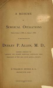 Cover of: A resume of surgical operations from April 1, 1892, to April 1, 1893 in the practice of Dudley P. Allen by William H. Nevison
