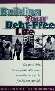 Cover of: Building your debt-free life by Bobbie Christensen