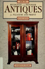 Cover of: How to recognize and refinish antiques for pleasure and profit | Jacquelyn Peake