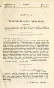 Cover of: Message of the President of the United States, communicating, in answer to a resolution of the Senate, the correspondence relating to the appointment of the Hon. James H. Lane as a brigadier general of volunteers | United States. President (1861-1865 : Lincoln)