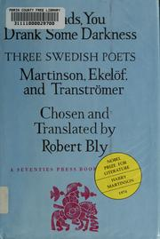 Cover of: Friends, you drank some darkness: three Swedish poets, Harry Martinson, Gunnar Ekelöf, and Tomas Tranströmer