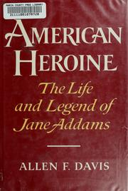 Cover of: American heroine: the life and legend of Jane Addams