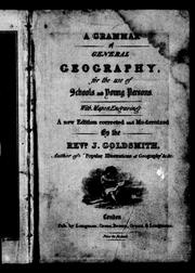 Cover of: A grammar of general geography for the use of schools and young persons | J. Goldsmith