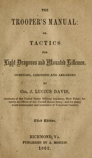 Cover of: The trooper's manual, or, tactics for light dragoons and mounted riflemen by James Lucius Davis