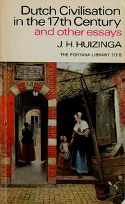 Cover of: Dutch civilisation in the seventeenth century, and other essays | Johan Huizinga