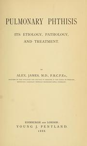 Cover of: Pulmonary phthisis; its etiology, pathology and treatment by Alexander James