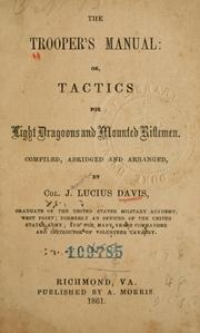 The trooper's manual: or, Tactics for light dragoons and mounted riflemen by J. Lucius Davis