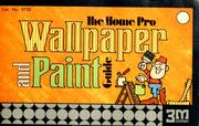 Cover of: The home pro wallpaper and paint guide by Minnesota Mining and Manufacturing Company. Hardware-Paint Trades Division
