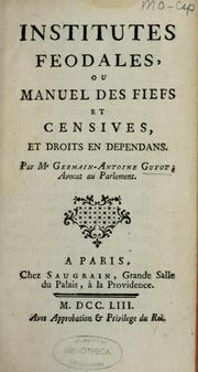 Cover of: Institutes féodales, ou, Manuel des fiefs et censives et droits en dépendans by Germain-Antoine Guyot