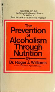 Cover of: The prevention of alcoholism through nutrition by Roger J. Williams