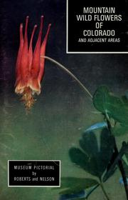 Cover of: Mountain wild flowers of Colorado and adjacent areas | Rhoda N. Roberts