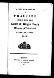 Cover of: Rules and orders of practice, made for the Court of King's Bench, district of Montreal, February term, 1811 | Lower Canada. Court of King's Bench (District of Montreal)