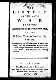 Cover of: The History of the late war, from the commencement of hostilities in 1749, to the definitive treaty of peace in 1763 by