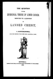 Cover of: The question of the seigniorial tenure of Lower Canada reduced to a question of landed credit | A. Kierzkowski