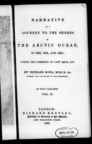 Cover of: Narrative of a journey to the shores of the Arctic Ocean in 1833, 1834 and 1835, under the command of Capt. Back, R.N. | King, Richard