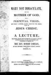 Cover of: Mary, not immaculate, nor the mother of God, nor a perpetual virgin, but only a sinner saved through the mediation of Jesus Christ | Robert Johnson