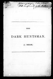 Cover of: The dark huntsman (a dream) | Charles Heavysege