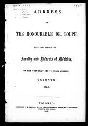 Cover of: Address of the Honourable Dr. Rolph, delivered before the faculty and students of medicine of the University of Victoria College, Toronto, 1854-5 | John Rolph