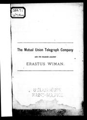 Cover of: The Mutual Union Telegraph Company and its charges against Erastus Wiman by Erastus Wiman