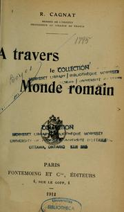 Cover of: A travers le monde romain by René Louis Victor Cagnat