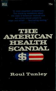 Cover of: The American health scandal by Roul Tunley