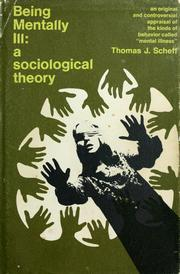Cover of: Being mentally ill : a sociological theory | Thomas J. Scheff