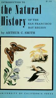 Cover of: Introduction to the natural history of the San Francisco Bay region | Arthur Clayton Smith