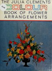 Cover of: The Julia Clements colour book of flower arrangements by Julia Clements