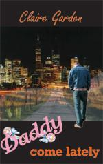 Cover of: Daddy Come Lately | Claire Garden