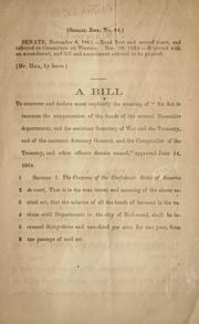 "Cover of: A bill to construe and declare more explicitly the meaning of ""An act to increase the compensation of the heads of the several executive departments ..."" approved June 14, 1864 by Confederate States of America. Congress. Senate"