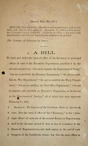 Cover of: A bill to limit and define the term of office of the secretary or principal officer of each of the executive departments | Confederate States of America