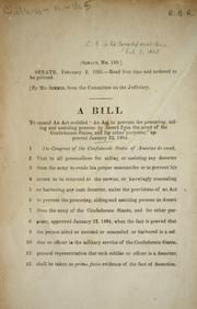 "Cover of: A bill to amend an act entitled ""An act to prevent the procuring, aiding and assisting persons to desert from the army of the Confederate States by Confederate States of America. Congress. Senate"