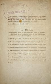 Cover of: A bill declaring the mode of ascertaining the value of the tithe deliberable to the government under the true construction of existing laws | Confederate States of America