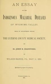 Cover of: An essay on the indigenous malarial diseases of Wyomimg [!] valley, read, by appointment, before the Luzerne county medical society | John Barclay Crawford