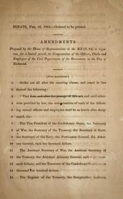 Cover of: Amendments proposed by the House of Representatives to the bill (S. 84) to regulate, for a limited period, the compensation of the officers, clerks and employees of the civil departments of the government in the city of Richmond | Confederate States of America. Congress. Senate